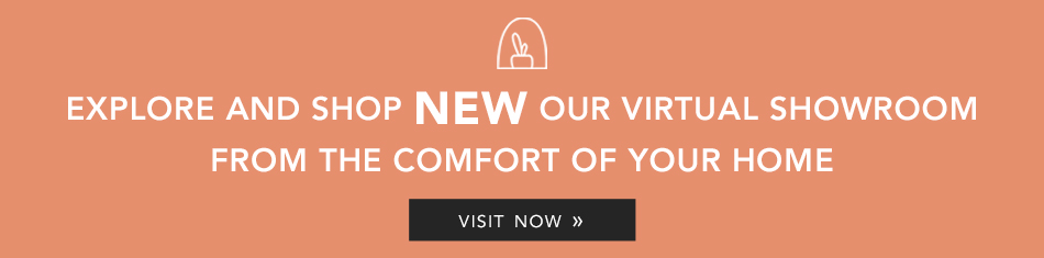 Explore and shop our NEW virtual showroom from the comfort of your home