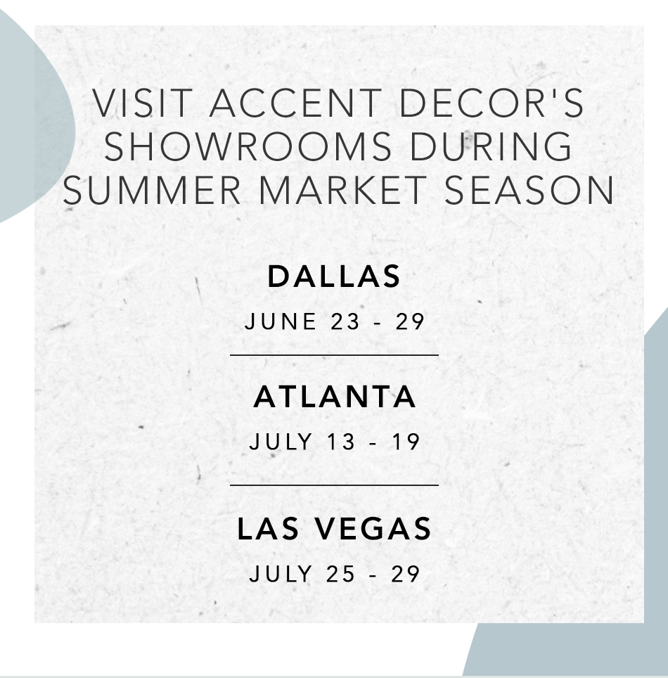 Visit Accent Decor's Showrooms During Summer Market Season