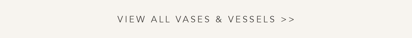 View All Vases & Vessels